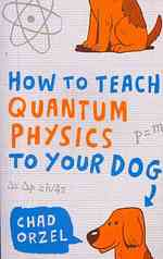 How to Teach Quantum Physics to Your Dog -- Paperback