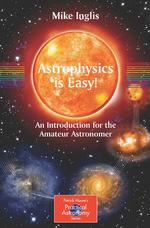 Astrophysics is Easy! : An Introduction for the Amateur Astronomer (Patrick Moore's Practical Astronomy Series)