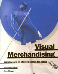 Visual Merchandising : Window and In-store Displays for Retail (2ND)