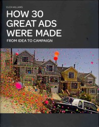 How 30 Great Ads Were Made : From Idea to Campaign