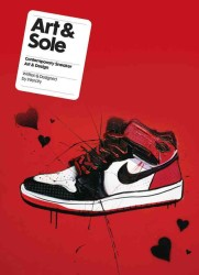 Art &amp; Sole : Contemporary Sneaker Art &amp; Design (MIN)