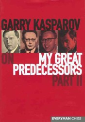 Garry Kasparov on My Great Predecessors : A Modern History of the Development of Chess in Three Volums : from Euwe to Tal <2>