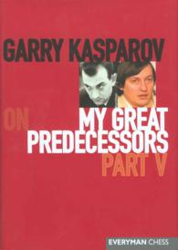 Garry Kasparov on My Great Predecessors Part 5 (My Great Predecessors Series) <5> (ILL)