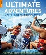 Rough Guide Ultimate Adventures : A Rough Guide to Adventure Travel (Ultimate Adventures (Rough Guide to Adventure Travel))