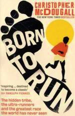 Born to Run : The Hidden Tribe, the Ultra-runners, and the Greatest Race the World Has Never S -- Paperback