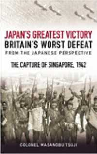 Japan&#039;s Greatest Victory, Britain&#039;s Worst Defeat : The Capture of Singapore 1942 (New)