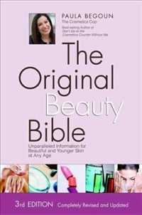 The Original Beauty Bible : Unparalleled Information for Beautiful and Younger Skin at any Age (3 Original)