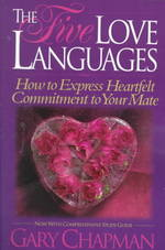 Five Love Languages : How to Express Heartfelt Commitment to Your Mate (Reissue)