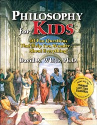 Philosophy for Kids : 40 Fun Questions That Help You Wonder ... about Everything!