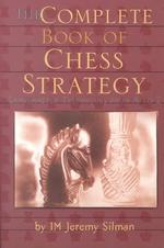 Complete Book of Chess Strategy : Grandmaster Techniques from a to Z