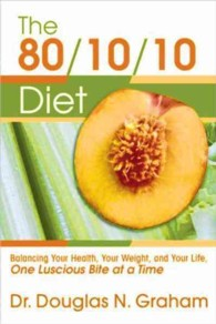 The 80/10/10 Diet : Balancing Your Health, Your Weight, and Your Life One Luscious Bite at a Time (Reprint)