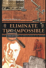 Eliminate the Impossible : An Examination of the World of Sherlock Holmes on Page and Screen