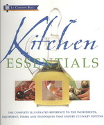 Kitchen Essentials : The Complete Illustrated Reference to the Ingredients, Equipment, Terms and Tech -- Hardback