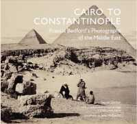 Cairo to Constantinople : Francis Bedford&#039;s Photographs of the Middle East