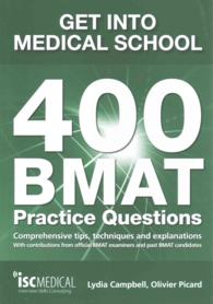 Get into Medical School: 400 Bmat Practice Questions : With Contributions from Official Bmat Examiners and Past Bmat Candidates -- Paperback