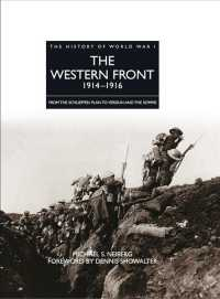 The Western Front 1914-1916 : From the Schlieffen Plan to Verdun and the Somme (The History of World War I) (Reprint)