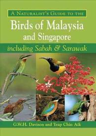 A Naturalist's Guide to the Birds of Malaysia and Singapore : Including Sabah & Sarawak (Naturalists' Guides)