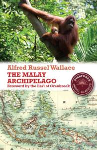 The Malay Archipelago : The Land of the Orang-Utan and the Bird of Paradise (Stanford Travel Classics)