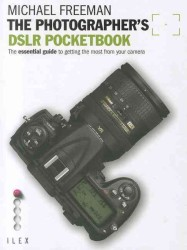 Photographer's D-slr Pocketbook : The Essential Guide to Getting the Most from Your Camera -- Paperback