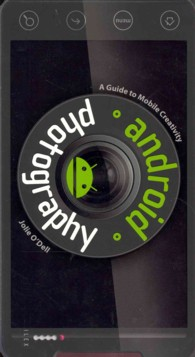 Android Photography : A Guide to Mobile Creativity -- Paperback