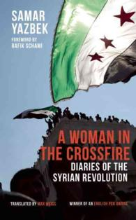 A Woman in the Crossfire : Diaries of the Syrian Revolution