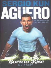Sergio Aguero Born to Rise - My Story