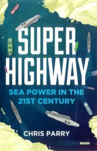 Super Highway : Sea Power in the 21st Century
