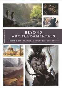 Beyond Art Fundamentals : A Guide to Emotion, Mood, and Storytelling for Artists