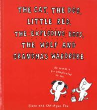 Cat, the Dog, Little Red, the Exploding Eggs, the Wolf and Grandma's Wardrobe -- Hardback