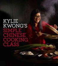 Kylie Kwong&#039;s Simple Chinese Cooking Class