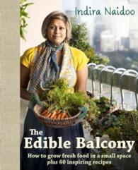 The Edible Balcony How to Grow Fresh Food in a Small Space Plus 60 Inspiring Recipes