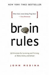 Brain Rules 12 Principles for Surviving and Thriving at Work, Home, and School