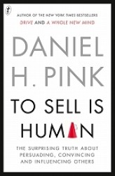 To Sell Is Human The Surprising Truth About Perusading, Convincing and Influencing Others