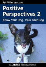 Positive Perspectives 2 : Know Your Dog, Train Your Dog