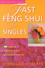 Fast Feng Shui for Singles : 108 Ways to Heal Your Heart and Attract Romance (Fast Feng Shui)