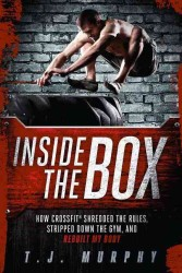 Inside the Box : How Crossfit Shredded the Rules, Stripped Down the Gym, and Rebuilt My Body