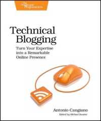 Technical Blogging : Turn Your Expertise into a Remarkable Online Presence