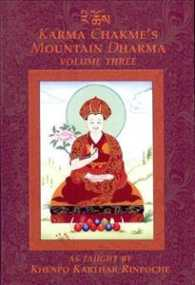Karma Chakme's Mountain Dharma : As Taught by Khenpo Karthar Rinpoche (Karma Chakme's Mountain Dharma) <3>