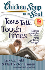 Teens Talk Tough Times : Stories about the Hardest Parts of Being a Teenager (Chicken Soup for the Soul)