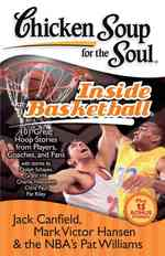 Chicken Soup for the Soul inside Basketball : 101 Great Hoop Stories from Players, Coaches and Fans (Chicken Soup for the Soul)