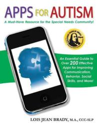 Apps for Autism : An Essential Guide to over 200 Effective Apps for Improving Communication, Behavior, Social Skills, and More!