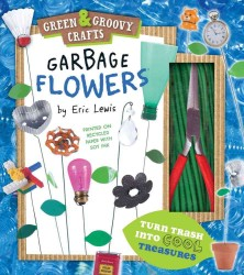 Garbage Flowers (Green & Groovy Crafts) (ACT)