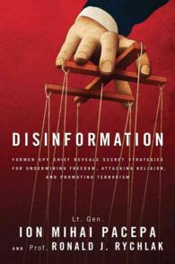 Disinformation : Former Spy Chief Reveals Secret Strategies for Undermining Freedom, Attacking Religion, and Promoting Terrorism