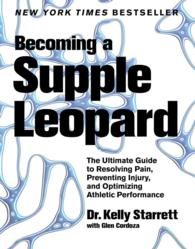 Becoming a Supple Leopard : The Ultimate Guide to Resolving Pain, Preventing Injury, and Optimizing Athletic Performance