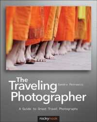 The Traveling Photographer : A Guide to Great Travel Photography