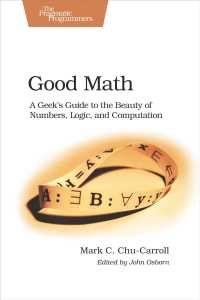 Good Math : A Geek's Guide to the Beauty of Numbers, Logic, and Computation