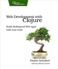 Web Development with Clojure : Build Bulletproof Web Apps with Less Code