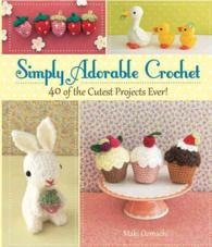 Simply Adorable Crochet : 40 of the Cutest Projects Ever! (SPI)