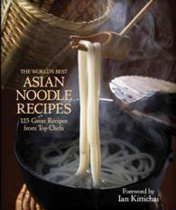 The World's Best Asian Noodle Recipes : 125 Great Recipes from Top Chefs