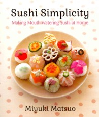 Sushi Simplicity : Making Mouth-Watering Sushi at Home